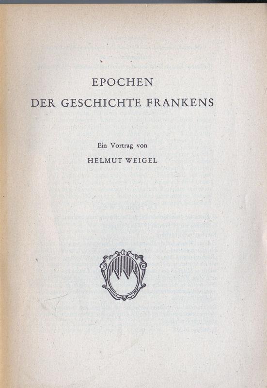 Weigel, Helmut Epochen der Geschichte Frankens, Ein Vortrag