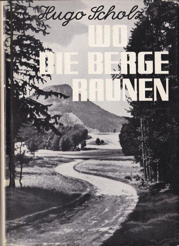 Scholz, Hugo Wo die Berge raunen