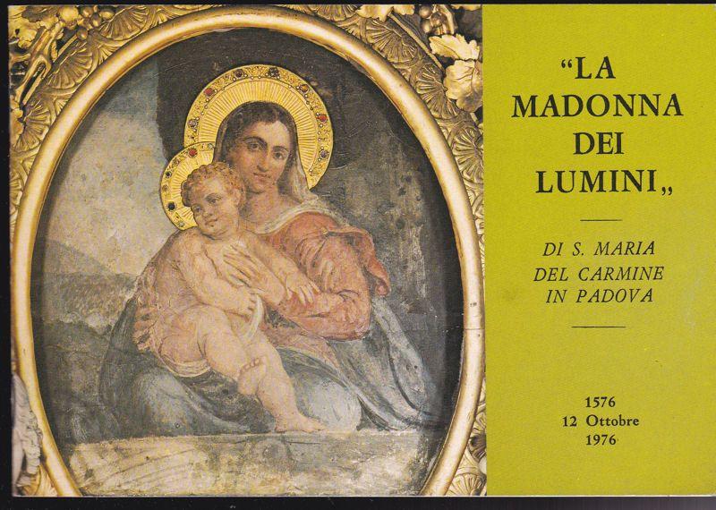 Antoniana SpA 'La Madonna dei Lumini, Di S. Maria del Carmine in Padova