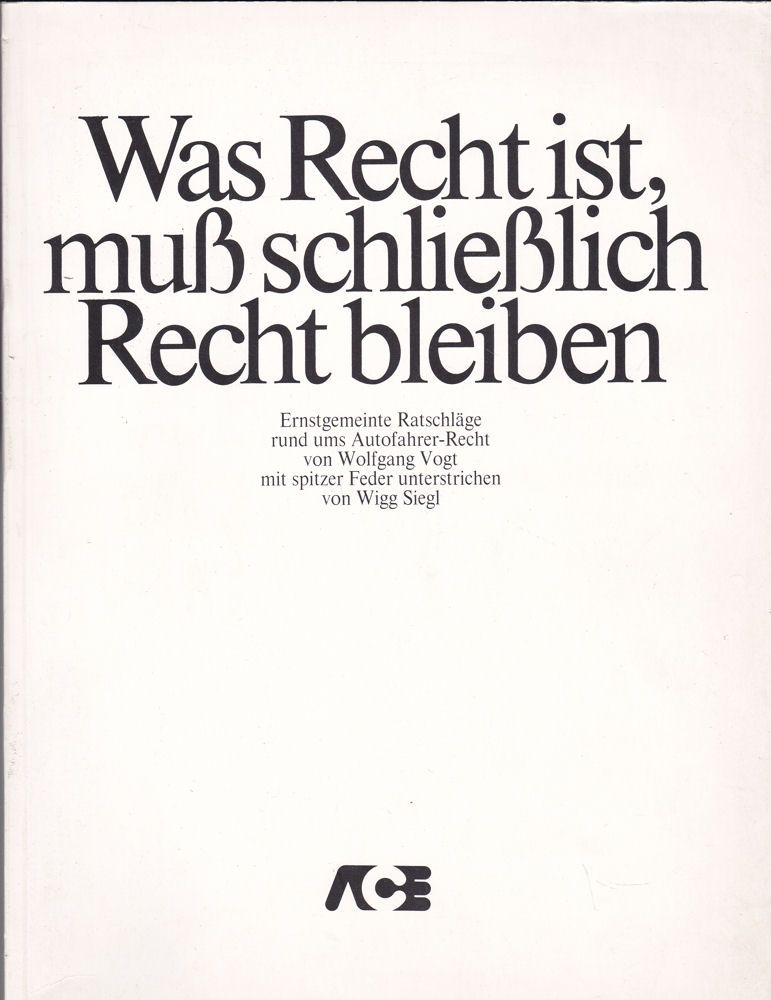 Vogt, Wolfgang (Text)& Siegl, Wigg (Cartoons) Was Recht ist, muß schließlich Recht bleiben, Ernstgeminte Ratschläge rund ums Autofahrer-Recht