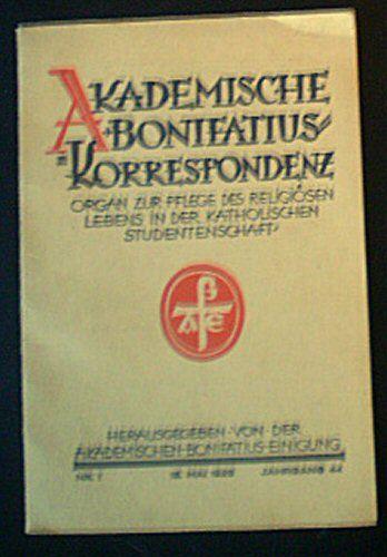 Legge, Theodor (Ed.) Akademische Bonifatius-Korrespondenz, Jahrgang 44 Nr. 1, Organ zur Pflege des religiösen Lebens in der katholischen Studentenschaft