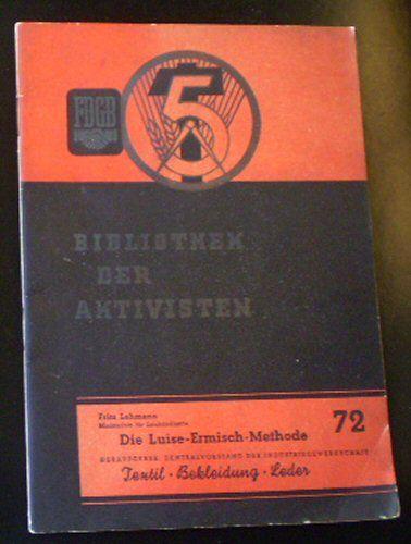 Lehmann, Fritz Die Luise-Ermisch-Methode, Eine Methode zur Durchsetzung des Leistungsprinzips bei der Prämiierung nach Menge und Qualität und zur besseren Bewertung im sozialitischen Wettbewerb