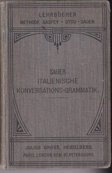 Sauer, Carl Marquard Italienische Konverstions-Grammatik zum Schul und Privatunterricht, Methode Gaspen-Otto-Sauer