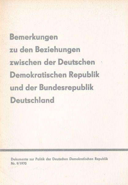 Ulbrecht, Walter Bemerkungen zu den Beziehungen zwischen der Deutschen Demokratischen Republik und der Bundesrepublik Deutschland