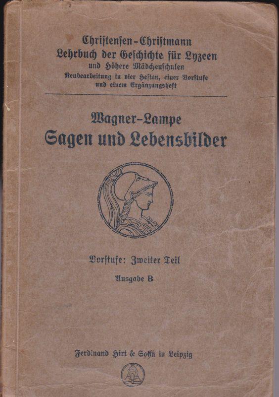 Wagner & Lampe Sagen und Lebensbilder, Vorstufe 2. Teil Ausgabe B, Lebensbilder aus der Geschichte des Altertums, Lebensbilder aus der Deutschen Geschichte