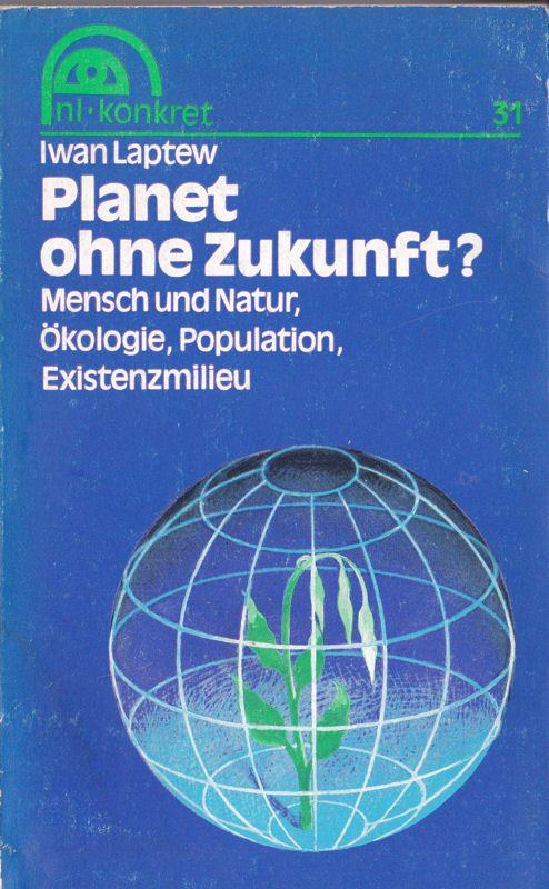 Laptew, Iwan Planet ohne Zukunft? Mensch und Natur, Ökologie, Population, Existenzmilleu