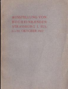 Landesverwaltung von Elsass-Lothringen Ausstellung von Buchbänden im Alten Schloss zu Strassburg i.E., 6. - 20. Oktober 1907
