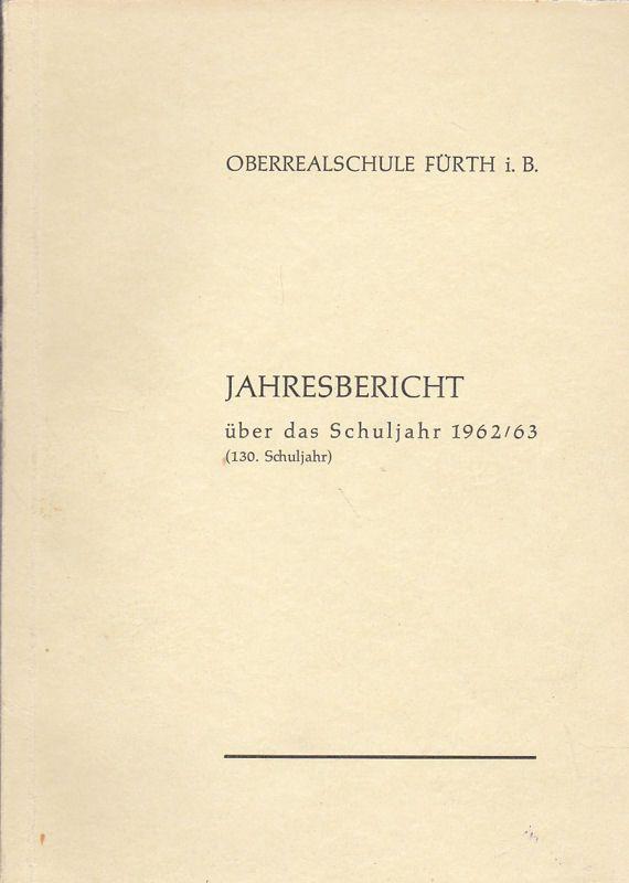 Oberrealschule Fürth Oberrealschule Fürth i. B., Jahresbericht über das Schuljahr 1962/62 (130. Schuljahr)