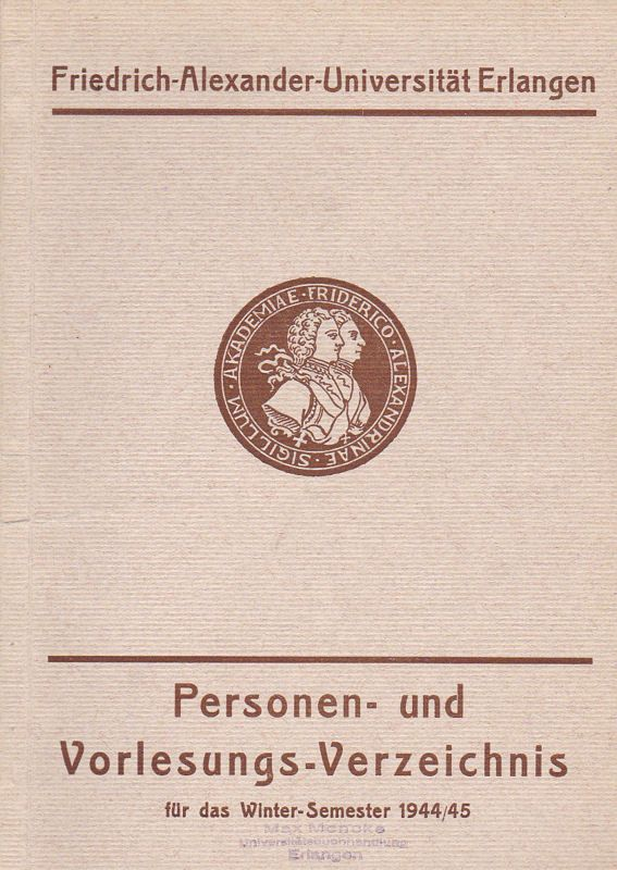 Friedrich-Alexander-Universität Erlangen Personen- und Vorlesungs-Verzeichnis fur das Winter-Semester 1944-45