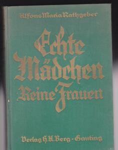 Rathgeber, Alfons Maria Echte Mädchen, Reine Frauen, Ein Buch für Mädchen und Frauen