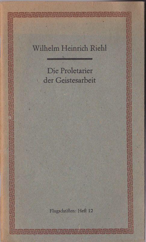 Riehl, Wilhelm Heinrich Die Proletarier der Geistesarbeit