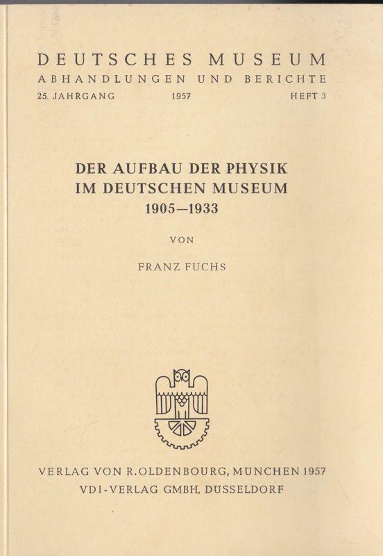 Fuchs, Franz Der Aufbau der Physik im Deutschen Museum 1905 - 1933