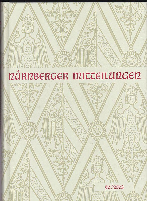 Diefenbacher, Michael, Fischer-Pache, & Wachter, Clemens (Eds.) Nürnberger Mitteilungen MVGN 90 / 2003, Mitteilungen des Vereins für Geschichte der Stadt Nürnberg