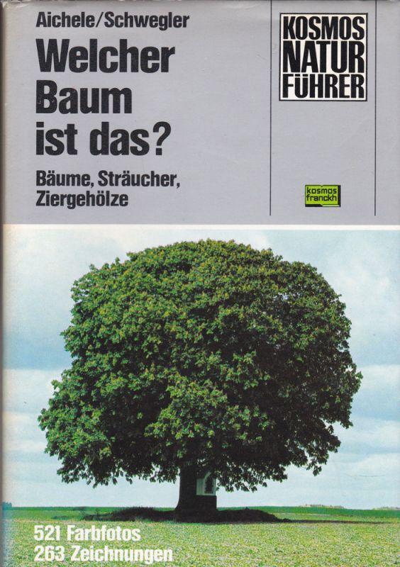 Aichele, Dietmar und Renate & Schweiler, Heinz-Werner und Anneliese Welcher Baum ist das? Bäume, Sträucher, Ziergehölze