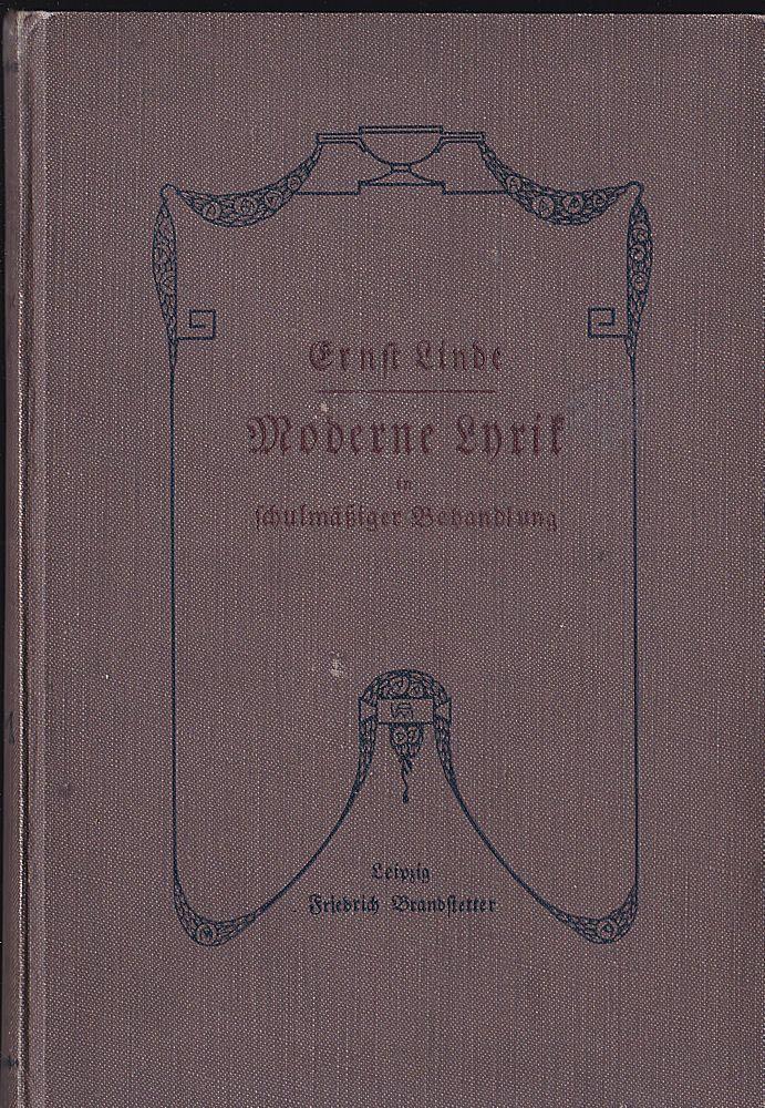 Linde, Ernst Moderne Lyrik in schulmäßiger Behandlung, Mit besonderer Berrücksichtigung des Ästhetischen