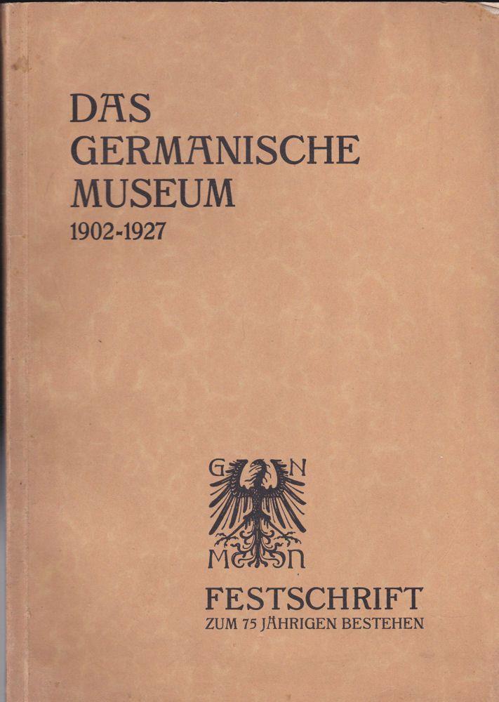 Germanische Museum Das Germanische Museum 1902-1927, Festschrift zum 75 jährigen Bestehen, Festschrift