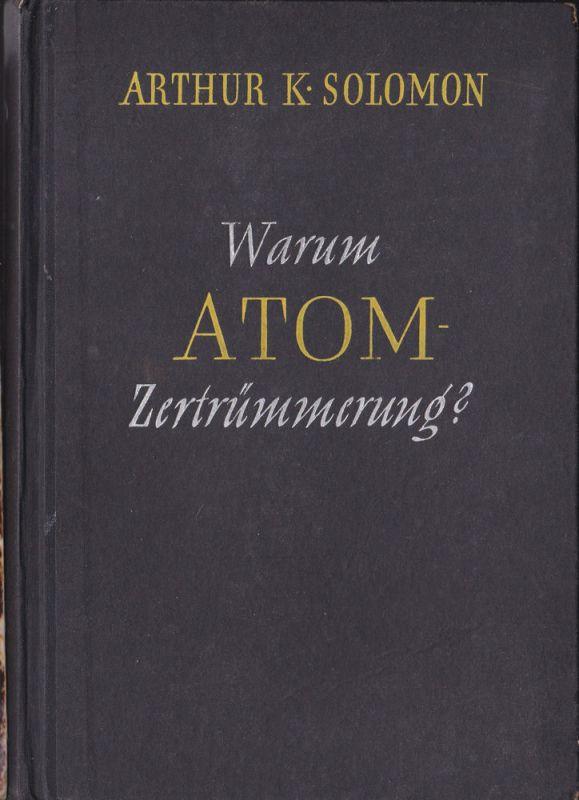 Solomon, Arthur K Warum Atomzertrümmung?