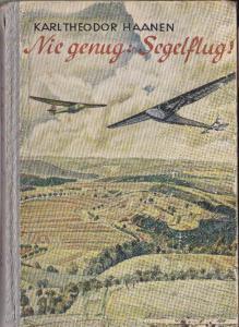 Haanen, Karl Theodor Nie genug, Segelflug! Ein fröhliches Fliegerbuch