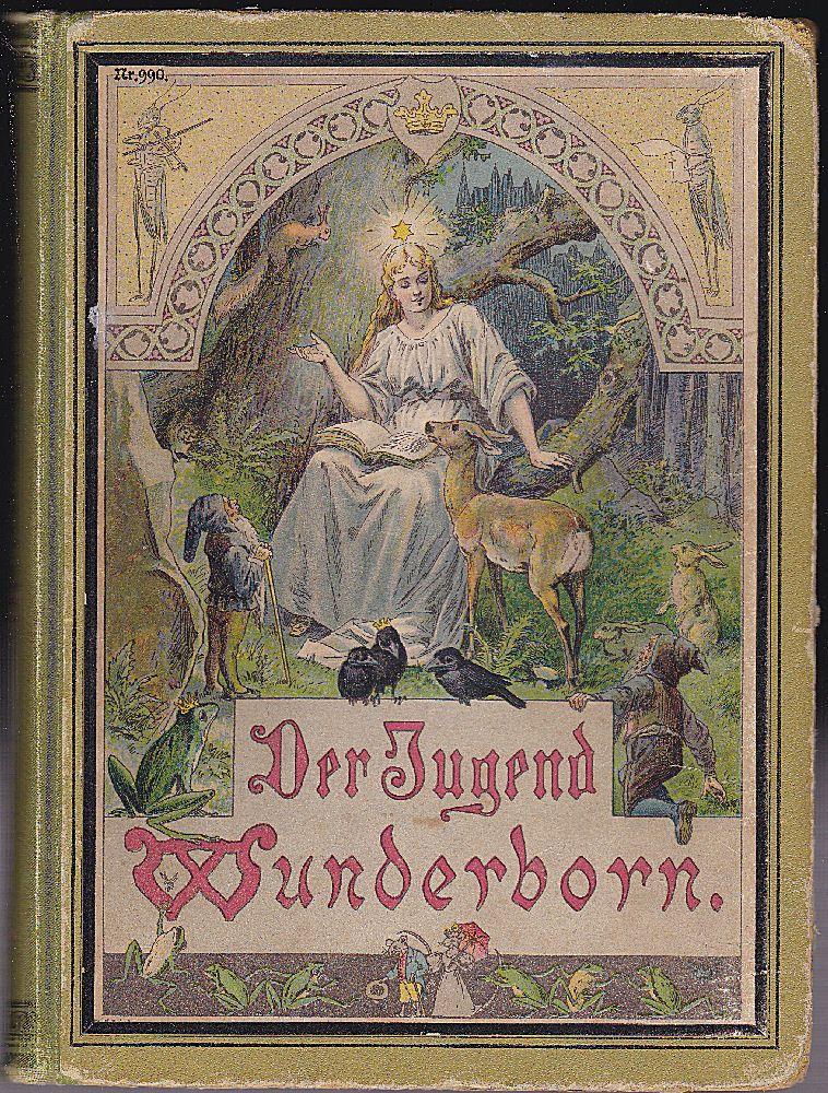 Harald, Karl (Hrsg.) Der Jugend Wunderborn, Märchen, Erzählungen und Schauspiele für Knaben und Mädchen von 7 bis 12 Jahren