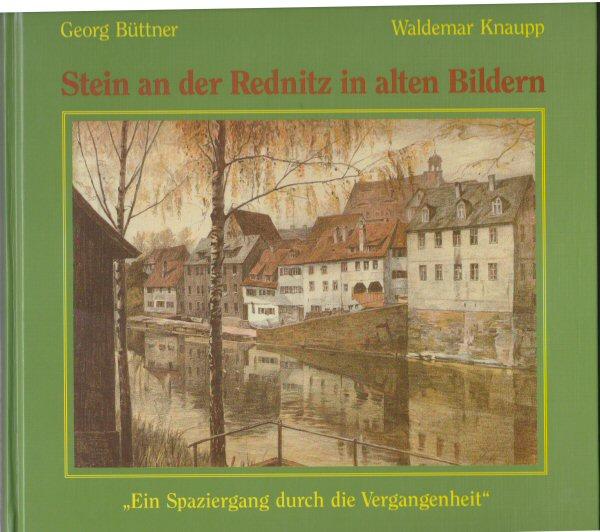 Büttner, Georg und Knaupp, Waldemar Stein an der Rednitz in alten Bildern. Ein Spaziergang durch die Vergangenheit