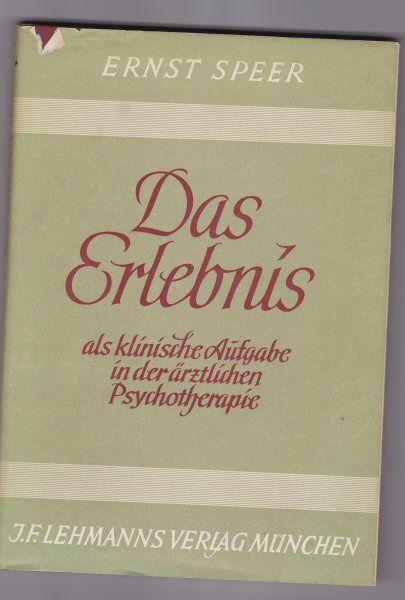 Speer, Ernst Das Erlebnis als klinische Aufgabe der ärztlichen Psychotherapie