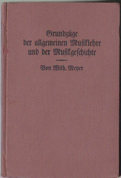 Meyer, Wilh.(bearbeitet von) Grundzüge der allgemeinen Musiklehre und der Musikgeschichte für den Schul-Musikunterricht und jeden Musiktreibenden