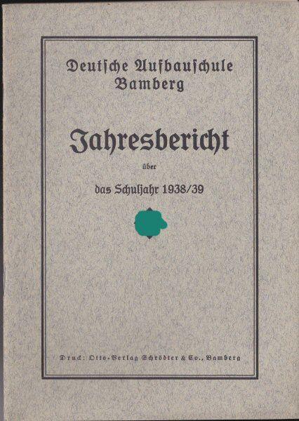 Deutsche Aufbauschule Bamberg Jahresbericht über das Schuljahr 1938/ 1939