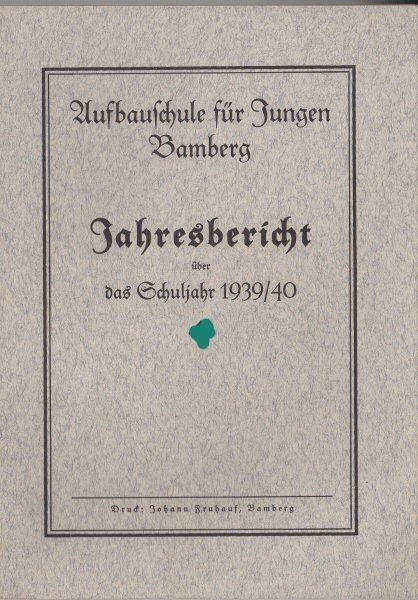 Deutsche Aufbauschule für Jungen Bamberg Jahresbericht über das Schuljahr 1939/ 1940