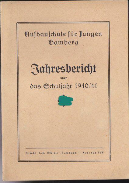 Deutsche Aufbauschule für Jungen Bamberg Jahresbericht über das Schuljahr 1940/ 1941