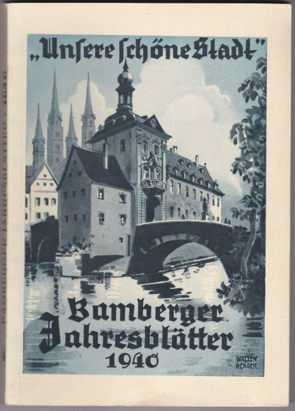 Städt. Verkehrsamt Bamberg Bamberg, Unsere schöne Stadt, Jahresblätter 1940, Rückblich und Vorschau über das Werden und Geschehen in Bamberg