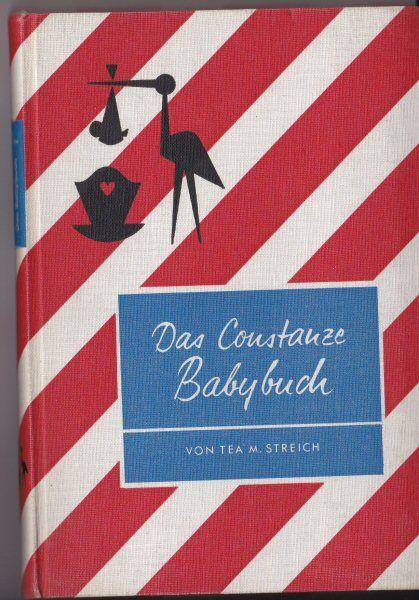 Streich, Tea M. Das Constanze Babybuch mit Anhang über Babykrankheiten und Rezepten für Babyernährung illustriert von Wilhelm M. Busch