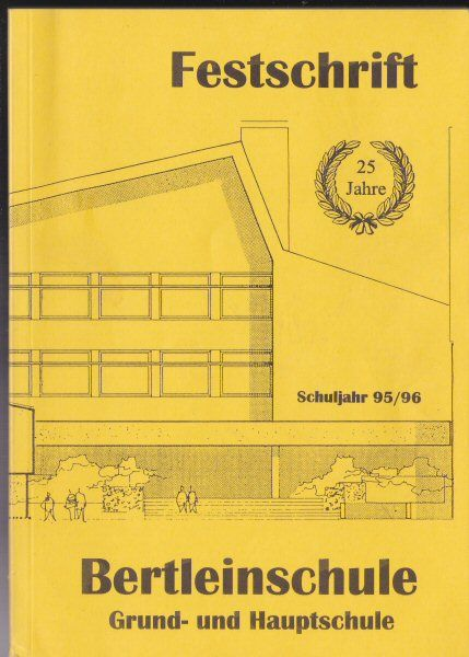 Deuerlein, Helmut et Al. Festschrift zum 25 jährigen Bestehen des Erweiterungsbaus der Bertleinschule und Jahresbericht 1995/96