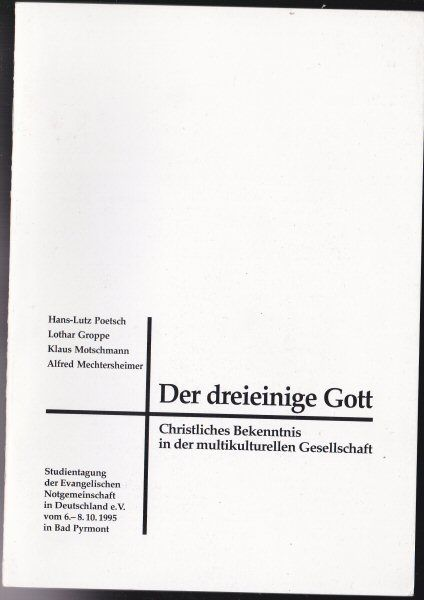 Poetsch, Hans-Lutz, Groppe, Lothar, Motschmann, Klaus, Mechtersheimer, Alfred Der dreieinige Gott. Christliches Bekenntnis in der multikulturellen Gesellschaft