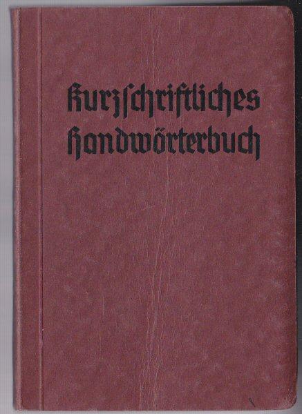 Blauert, Georg (bearbeitet von) Kurzschriftliches Handwörterbuch. Verkehrsschrift, Verkürzte Verkehrsschrift, Eilschrift. Nach der amtlichen Beispielsammlung vom Jahre 1938