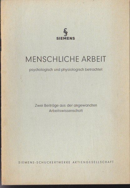 Siemens-Schuckert Aktiengesellschaft Menschliche Arbeit psychologisch und physiologisch betrachtet
