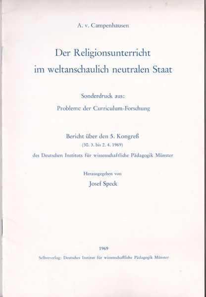 Campenhausen, A.V. Der Religionsunterricht im weltanschaulich neutralen Staat. Sonderdruck aus: Probleme der Curriculum-Forschung