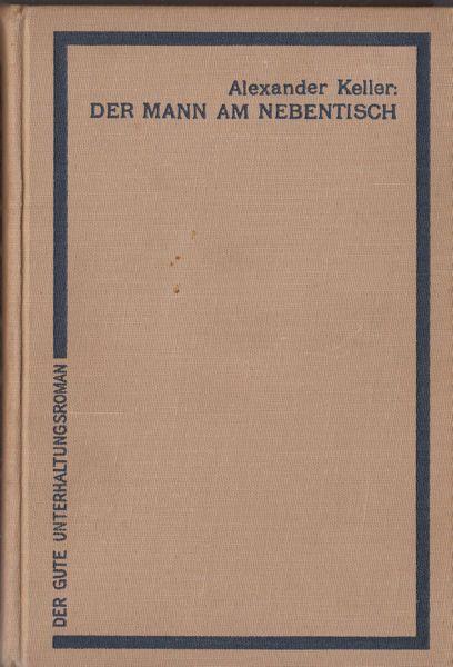 Keller, Alexander Der Mann am Nebentisch. Kriminalroman