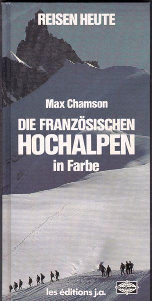 Champson, Max Die Franzöisischen Hochalpen in Farbe