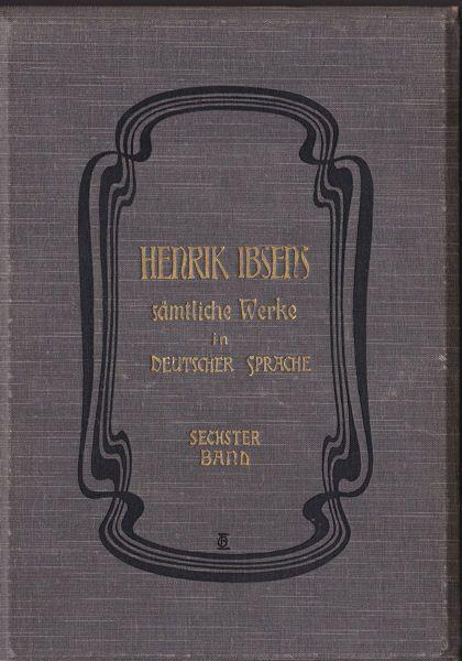 Ibsen, Henrik Henrik Ibsens sämtliche Werke in deutscher Sprache. Sechster Band,