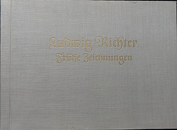 Richter, Ludwig Ludwig Richter. Frühe Zeichnungen 1823 bis 1826. Auswahl und Einleitung von Wolfgang Balzer