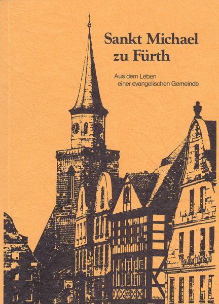Evang.-Luth. Kirchengemeinde St. Michael, Fürth (Hrsg.) Sankt Michael in Fürth. Aus dem Leben einer evangelischen Gemeinde.