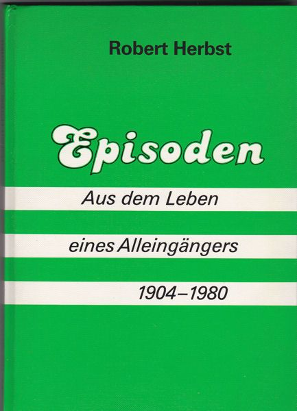 Herbst, Robert Episoden aus dem Leben eines Alleingängers 1904-1980