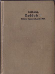 Hottinger, Chr. G. Ein Suchbuch. Ein Nachschlagebuch für den täglichen Gebrauch. (Konversationslexikon) . 1. Teil: Taschen-Konversations-Lexikon