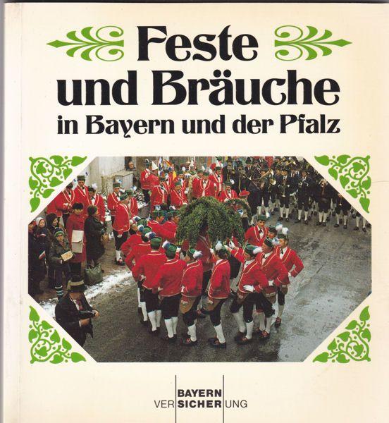 Waas-Frey, Marianne, Moll, Udo, Frieß-Reimann, Hildegard und Paul, Roland , Bayern Versicherung (Hrsg.) Feste und Bräuche in Bayern und in der Pfalz