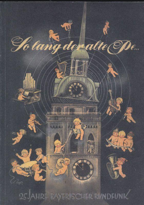 Pauly, Alexander 25 Jahre Bayerischer Rundfunk. Solang der alte Pe.. Ein Jubiläumsspaziergang hinter die Kulissen des Bayerischen Rundfunks