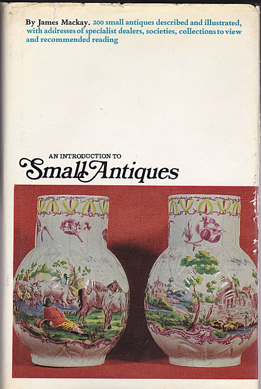 Mackay, James An Introduction to Small Antiques
