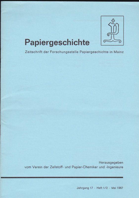 Verein der Zellstoff- und Papier-Chemiker und - Ingenieure (Hrsg) Papiergeschichte. Jahrgang 17, Heft 1/2, Mai 1967. Zeitschrift der Forschungsstelle Papiergeschichte in Mainz