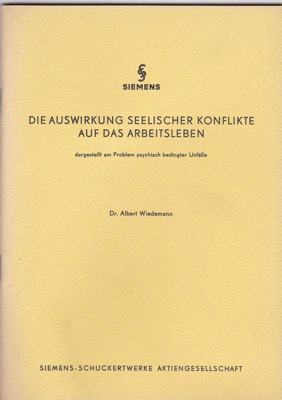 Wiedemann, Albert Die Auswirkung seelischer Konflikte auf das Arbeitsleben dargestellt am Problem psychisch bedingter Unfälle