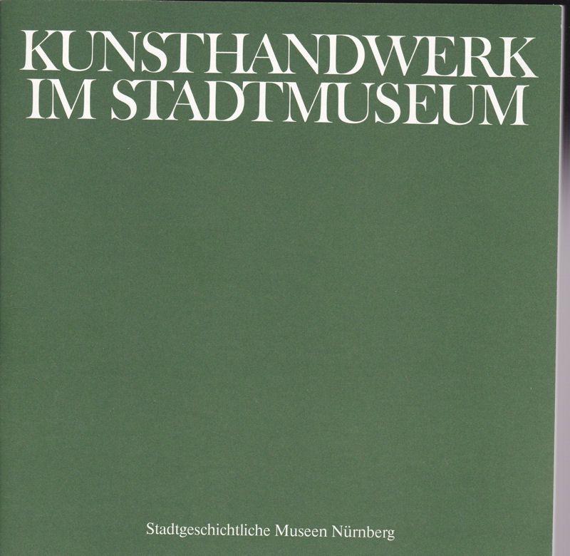 Stadtgeschichtliche Mueseen Nürnberg (Hrsg) Kunsthandwerk im Stadtmuseum. Zeitgenössische Künstler aus Nürnberg und Mittelfranken
