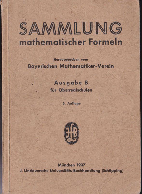 Bayerischer Mathematiker-Verein (Hrsg) Sammlung mathematischer Formeln Ausgabe B für Oberrealschulen
